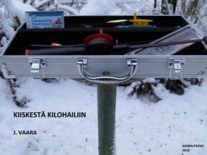 J. Vaaran kirja Kiiskestä kilohailiin iskee lukijansa penkkiin 740 sivun verran, väliin kiristyy siima, väliin hermot.